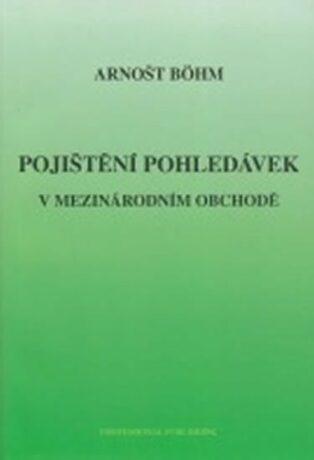 Pojištění pohledávek v mezinárodním obchodě - Böhm Arnošt