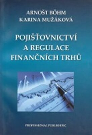 Pojišťovnictví a regulace finančních trhů - Böhm Arnošt, Mužáková Karina