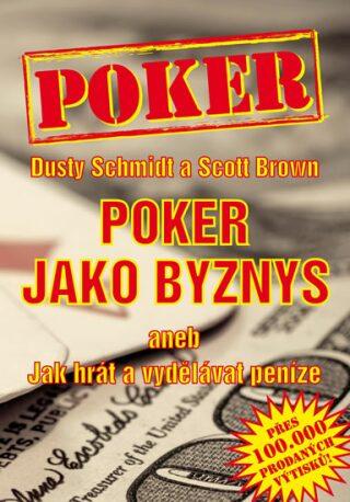 Poker jako byznys aneb Jak hrát a vydělávat peníze - Schmidt Dusty, Scott Brown