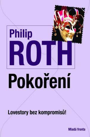 Pokoření - Lovestory bez kompromisů! - Philip Roth