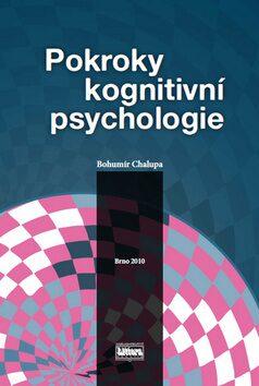 Pokroky kognitivní psychologie - Bohumír Chalupa