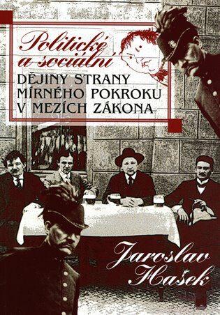 Politické a sociální dějiny Strany mírného pokroku v mezích zákona - Jaroslav Hašek, Radko Pytlík