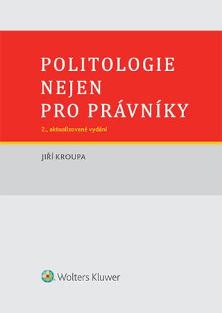 Politologie nejen pro právníky - 2., aktualizované vydání - Jiří Kroupa