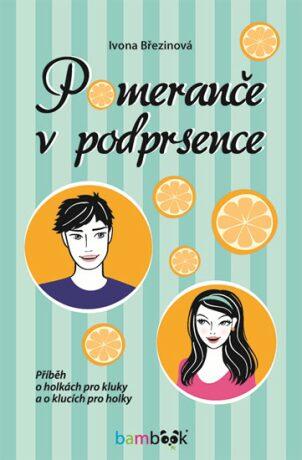 Pomeranče v podprsence - Příběh o holkách pro kluky a o klucích pro holky - Ivona Březinová