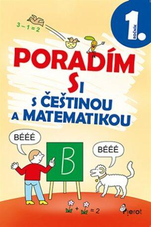 Poradím si s češtinou a matematikou 1. ročník - Iva Nováková