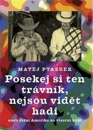 Posekej si ten trávník, nejsou vidět hadi - Matěj Mateo Ptaszek