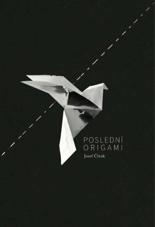 Poslední origami - Josef Čihák