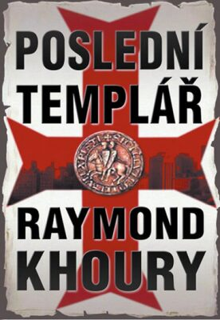 Poslední templář - Raymond Khoury