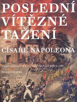 Poslední vítězné tažení císaře Napoleona - Tomáš Dostál