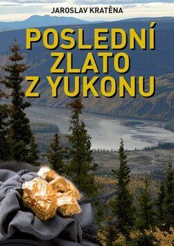 Poslední zlato Yukonu - Jaroslav Kratěna