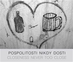 Pospolitosti nikdy dosti/ Closeness never too close - Pavel Klvač