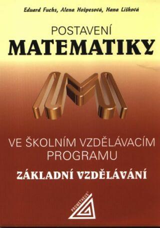 Postavení matematiky ve školním vzdělávacím programu Základní vzdělávání - Eduard Fuchs, Alena Hošpesová