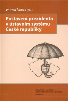 Postavení prezidenta v ústavním systému České republiky - Vojtěch Šimíček