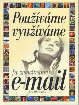 Používáme využíváme (a zneužíváme) e-mail - Jiří Hlavenka