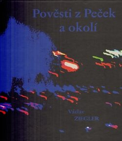 Pověsti z Peček a okolí - Václav Ziegler