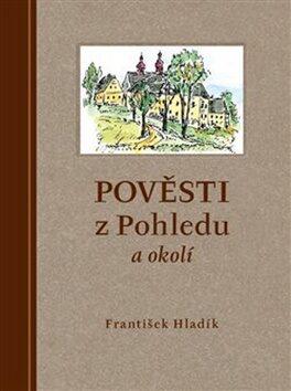 Pověsti z Pohledu a okolí - František Hladík