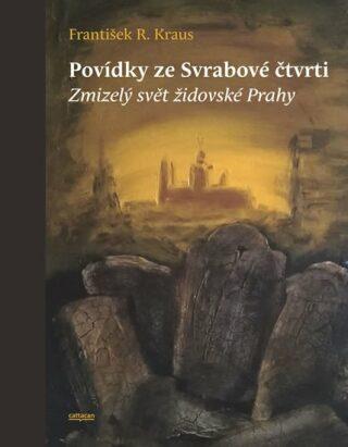 Povídky ze Svrabové čtvrti - Zmizelý svět židovské Prahy - František R. Kraus
