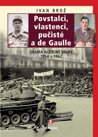 Povstalci, vlastnenci, pučisté a de Gaulle - Ivan Brož - e-kniha
