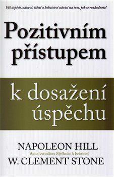 Pozitivním přístupem k dosažení úspěchu - Napoleon Hill, Clement W. Stone
