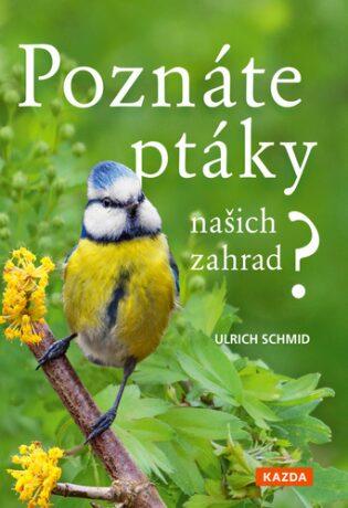 Poznáte ptáky našich zahrad? - Ulrich Schmid