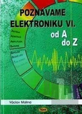 Poznáváme elektroniku VI. od A do Z - Václav Malina