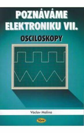 Poznáváme elektroniku VII. - Osciloskopy - Václav Malina