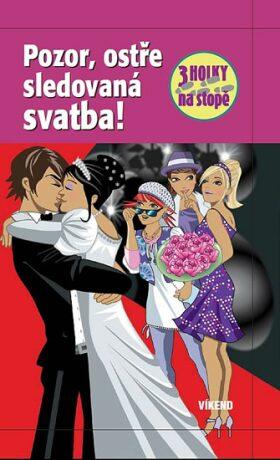 Pozor, ostře sledovaná svatba - Tři holky na stopě - Henriette Wich