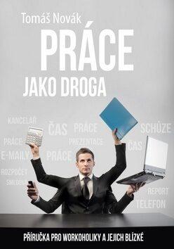 Práce jako droga - Tomáš Novák