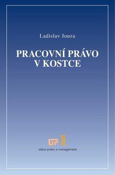 Pracovní právo v kostce - Ladislav Jouza