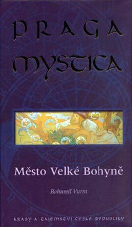 Praga mystica - Město Velké Bohyně - Bohumil Vurm