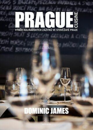 Prague Cuisine – Výběr kulinářských zážitků ve stověžaté Praze - Dominic James Holcombe