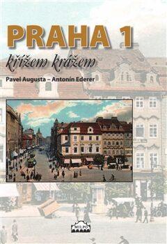Praha 1 křížem krážem - Pavel Augusta, Antonín Ederer