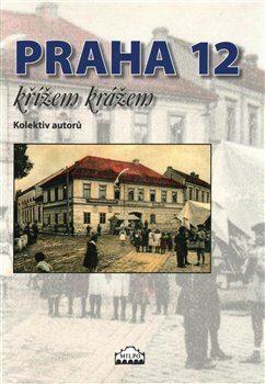 Praha 12 křížem krážem - kolektiv autorů