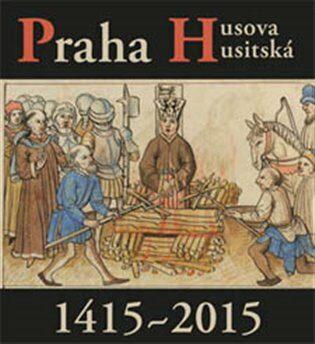 Praha Husova a husitská - Petr Čornej, Václav Ledvinka