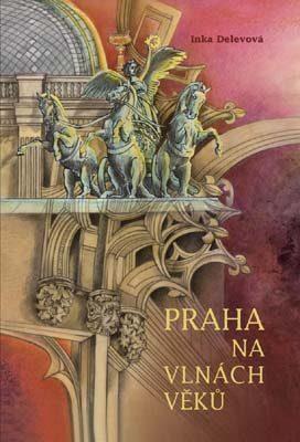 Praha na vlnách věků - Inka Delevová