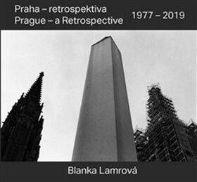 Praha - retrospektiva/Prague - a Retrospective 1977 - 2019 - Radomíra Sedláková, Blanka Lamrová