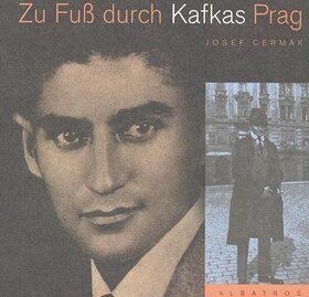Zu Fuss durch Kafkas Prag - Josef Čermák