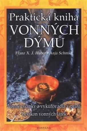 Praktická kniha vonných dýmů - Franz X.J. Huber,Anja Schmidt,