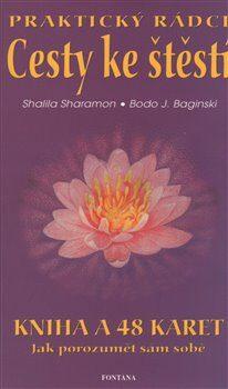 Praktický rádce Cesty ke štěstí - Bodo J. Baginski,Shalila Sharamon,