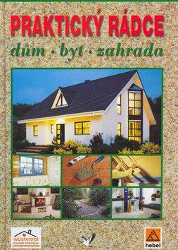 Praktický rádce dům byt zahrada - Kolektiv autorů