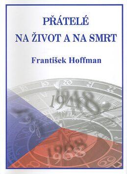 Přátelé na život a na smrt - František Hoffmann