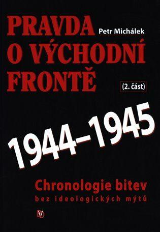 Pravda o východní frontě 1944 - 1945 - Michálek Petr