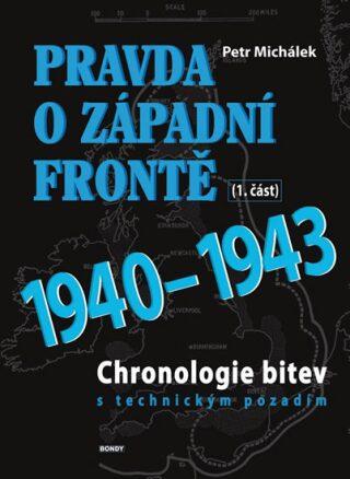 Pravda o západní frontě 1940-1943 (1.část) - Michálek Petr