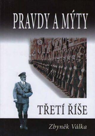 Pravdy a mýty Třetí říše - Zbyněk Válka