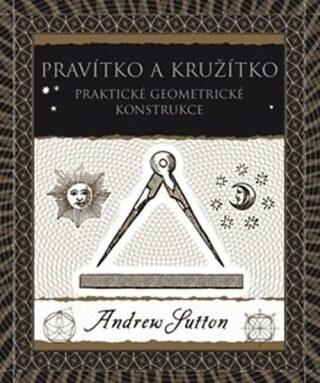 Pravítko a kružítko praktické geometrické konstrukce - Andrew Sutton