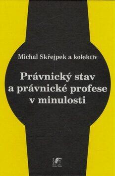 Právnický stav a právnické profese v minulosti - Michal Skřejpek