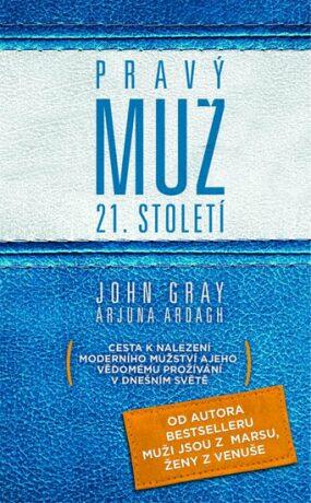 Pravý muž 21. století - John Gray, Arjuna Ardagh
