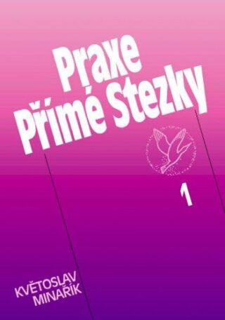 Praxe Přímé Stezky 1 - Květoslav Minařík - e-kniha