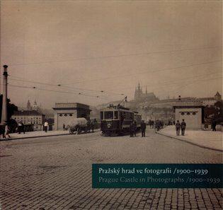 Pražský hrad ve fotografii 1900-1939 / Prague Castle in Photographs 1900-1939 - Kolektiv