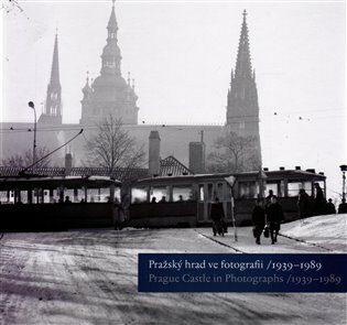 Pražský hrad ve fotografii 1939-1989 / Prague Castle in Photographs 1939-1989 - Kolektiv